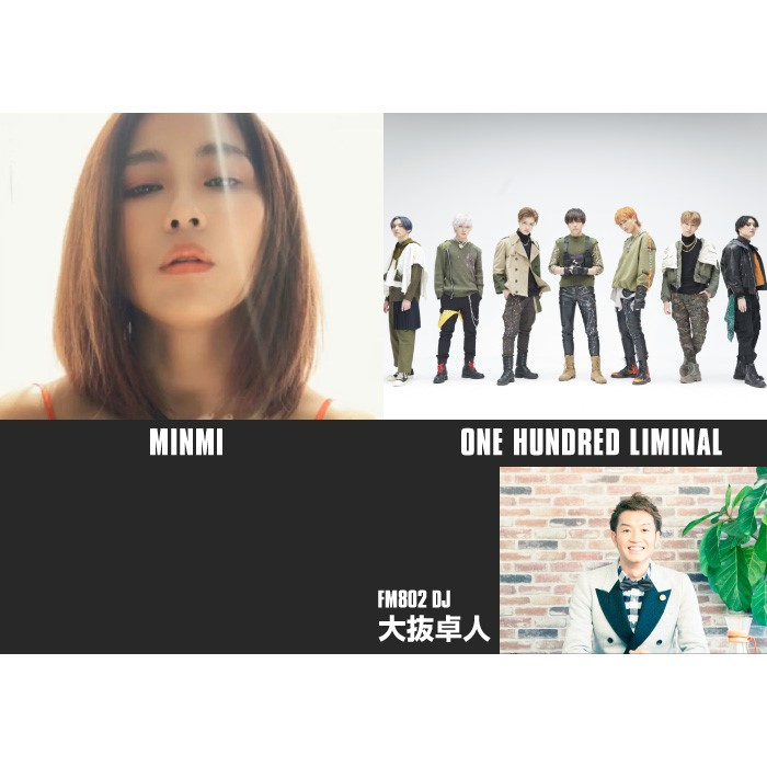 MINMI/ONE HUNDRED LIMINAL/+1組予定 MC大抜卓人(FM802)
